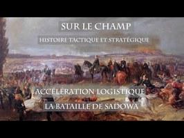 Sur le Champ - Accélération logistique : La Bataille de Sadowa