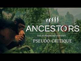 Pseudo-Critique : Ancestors - The Humankind Odyssey