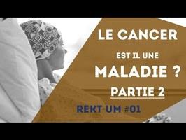 Rekt-um 01 - Partie 2 Le cancer est il une maladie ?