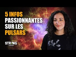 5 infos passionnantes sur les Pulsars - Spatialiste#40- String Theory