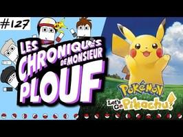 Pokémon Let's Go Pikachu! - Chroniques de Monsieur Plouf #127
