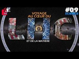 Voyage au Coeur du LHC #09 Science