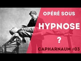 Capharnaum 03 - Opéré du coeur sous hypnose ?