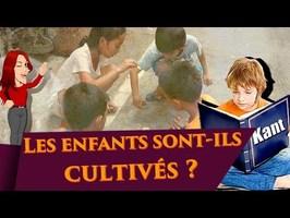 Les enfants sont-ils cultivés ?
