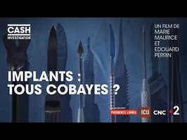 Cash investigation - Implants : tous cobayes ? (Intégrale)