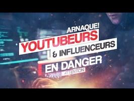 YOUTUBEURS ET INFLUENCEURS EN DANGER À CAUSE DE CETTE ARNAQUE