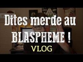 Dites merde au BLASPHEME ! (Vlog)