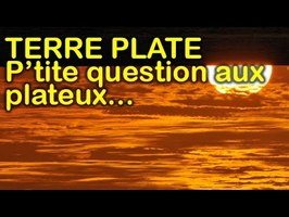 TERRE PLATE - Question aux platistes