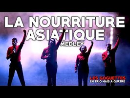 La nourriture asiatique (medley) - Les Goguettes (en trio mais à quatre)