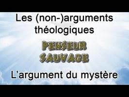Les (non-)arguments théologiques - EP 10 - L'argument du mystère