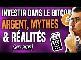 INVESTIR BITCOIN - ARGENT, MYTHES & RÉALITÉS #SANSFILTRE