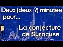 La conjecture de Syracuse - Deux (deux ?) minutes pour...