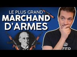 LE PLUS GRAND MARCHAND D'ARMES AU MONDE (Basil Zaharoff)