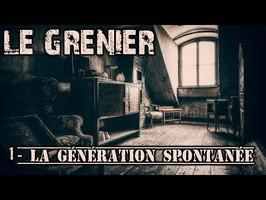 LA GÉNÉRATION SPONTANÉE le grenier #1