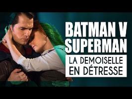 BATMAN V SUPERMAN : LA DEMOISELLE EN DÉTRESSE