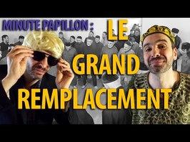 Le GRAND REMPLACEMENT - Minute Papillon