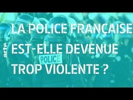 La police française est-elle devenue trop violente ? - 28 minutes - ARTE
