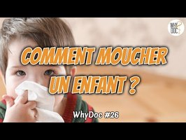 Comment moucher un enfant ? - WhyDoc #26