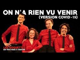 On n'a rien vu venir (version covid-19) - Les Goguettes (en trio mais à quatre)