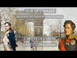 Sur le Champ - L'Art et la Guerre : L'Arc de Triomphe