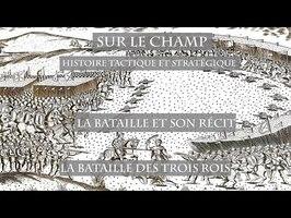 La Bataille et son récit : La Bataille des trois rois - Sur le Champ