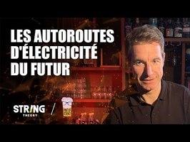 Les autoroutes d'électricité du Futur - Pint of science #4 - String Theory