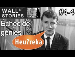 Échec de génies (4/5) : Hedge Fund - Wall Street Stories #4 - Heu?reka