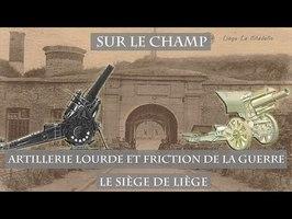 Artillerie lourde et friction de la guerre : Le Siège de Liège