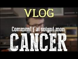 Comment j'ai soigné mon cancer — Vlog