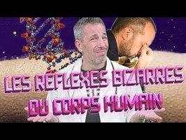 LES RÉFLEXES LES PLUS BIZARRES DU CORPS HUMAIN