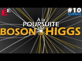 À la Poursuite du Boson de Higgs #10 Science