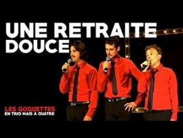 Une retraite douce - Les Goguettes (en trio mais à quatre)