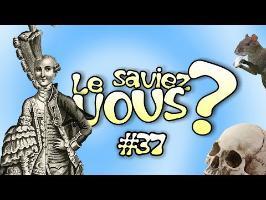 Le Saviez-Vous ? # 37 [Anecdotes Historiques et Insolites]