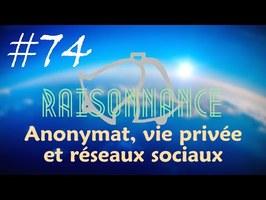74 - Anonymat, vie privée et réseaux sociaux - Raisonnance
