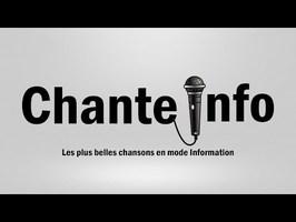 CHANTE INFO - Les plus belles chansons en mode information -