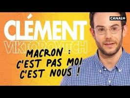 Clément Viktorovitch : Macron, c'est pas moi, c'est nous - Clique - CANAL +