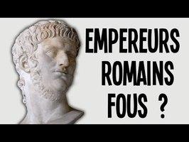 LES EMPEREURS ROMAINS SONT-ILS TOUS FOUS ?