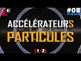 Accélérateurs de Particules [1/2] #08 Science