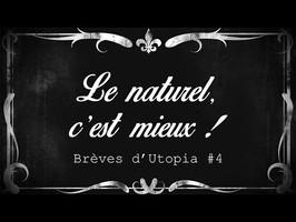 LE NATUREL, c'est mieux ! - Brèves d'Utopia #4