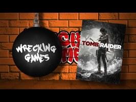 WRECKING GAMES #17 - Tomb Raider (2013)
