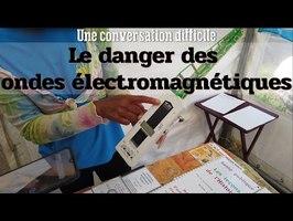 Le danger des ondes électromagnétiques (Une conversation difficile)
