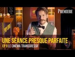 Une séance presque parfaite #9 - Le cinéma transgressif -
