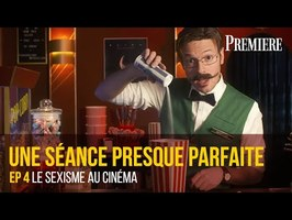 Une séance presque parfaite #4 - Le sexisme au cinéma -