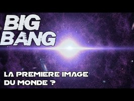 Le BIG BANG - comment fabriquer l'univers ?