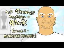 Épisode 2: MONSIEUR PROPRE (Les Grandes Aventures de RaAaK, Saison 4)