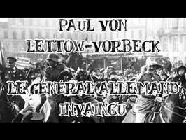 Le Petit Théâtre des Opérations - Paul von Lettow-Vorbeck : Le général allemand invaincu