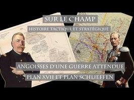 Angoisses d'une guerre attendue : Plan XVII et Plan Schlieffen