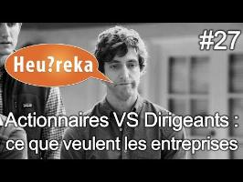 Actionnaires VS Dirigeants : ce que veulent les entreprises - Heu?reka #27