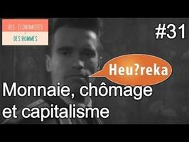 Monnaie, chômage et capitalisme avec Des économistes et des Hommes Heureka #31