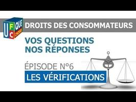 DROITS DES CONSOMMATEURS - N°6 : LES VERIFICATIONS